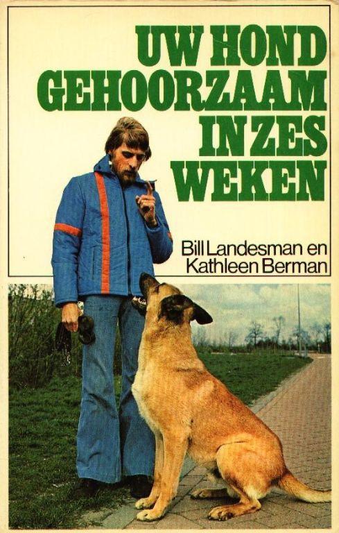 Uw hond gehoorzaam in zes weken - Bill Landesman en Kathleen Berm