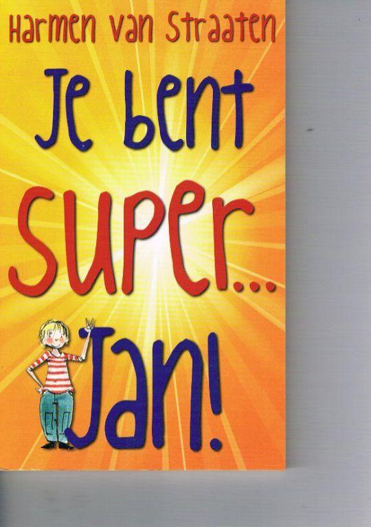 Je bent super   Jan! – H. van Straaten